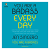 Jen Sincero - You Are a Badass Every Day: How to Keep Your Motivation Strong, Your Vibe High, and Your Quest for Transformation Unstoppable (Unabridged)  artwork