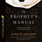 The Prophet's Manual: A Guide to Sustaining Your Prophetic Gift