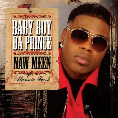 Naw Meen - Single (feat. Mannie Fresh) - Single - Baby Boy Da Prince