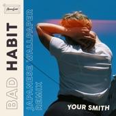Your Smith - Bad Habit (Japanese Wallpaper Remix)