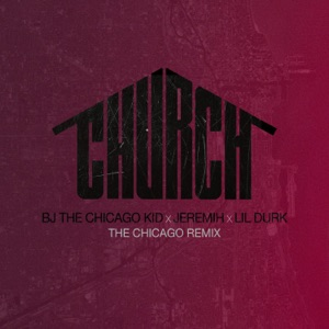 BJ the Chicago Kid - Church (The Chicago Remix) [feat. Jeremih & Lil Durk]