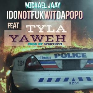 Michael Jaay - IdoNotFukWitDaPopo feat. Tyla Yaweh