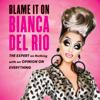 Bianca Del Rio - Blame It On Bianca Del Rio  artwork