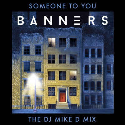 Someone to You (The DJ Mike D Mix) - Single - Banners