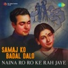 Naina Ro Ro Ke Rah Jaye From Samaj Ko Badal Dalo Single