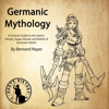 Bernard Hayes & Hasty History - Germanic Mythology: A Concise Guide to the Gods, Heroes, Sagas, Rituals and Beliefs of Germanic Myths (Unabridged)  artwork