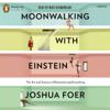 Joshua Foer - Moonwalking with Einstein: The Art and Science of Remembering Everything (Unabridged)  artwork