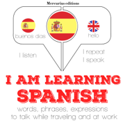 I am learning Spanish: I Listen. I Repeat. I Speak.
