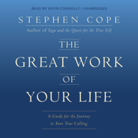 Stephen Cope - The Great Work of Your Life: A Guide for the Journey to Your True Calling (Unabridged) artwork