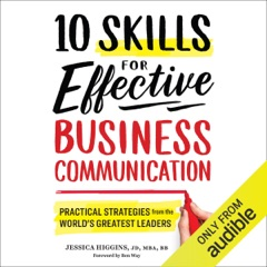10 Skills for Effective Business Communication: Practical Strategies from the World's Greatest Leaders (Unabridged)