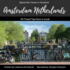 Amsterdam Netherlands: 50 Travel Tips from a Local: Greater Than a Tourist (Unabridged) audiobook