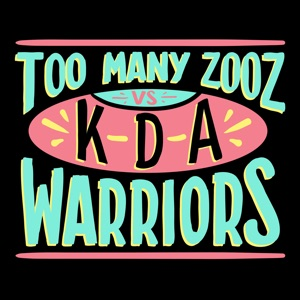 Too Many Zooz & KDA - Warriors