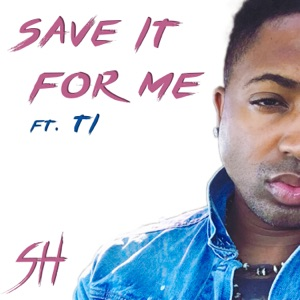 Save It For Me (feat. T.I.) - Single Mp3 Download