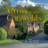 Crisis in the Cotswolds (Unabridged) - Rebecca Tope