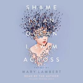 Shame Is an Ocean I Swim Across: Poems by Mary Lambert (Unabridged) audiobook