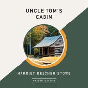 Uncle Tom's Cabin (AmazonClassics Edition) (Unabridged)