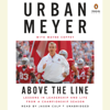 Urban Meyer & Wayne Coffey - Above the Line: Lessons in Leadership and Life from a Championship Season (Unabridged)  artwork