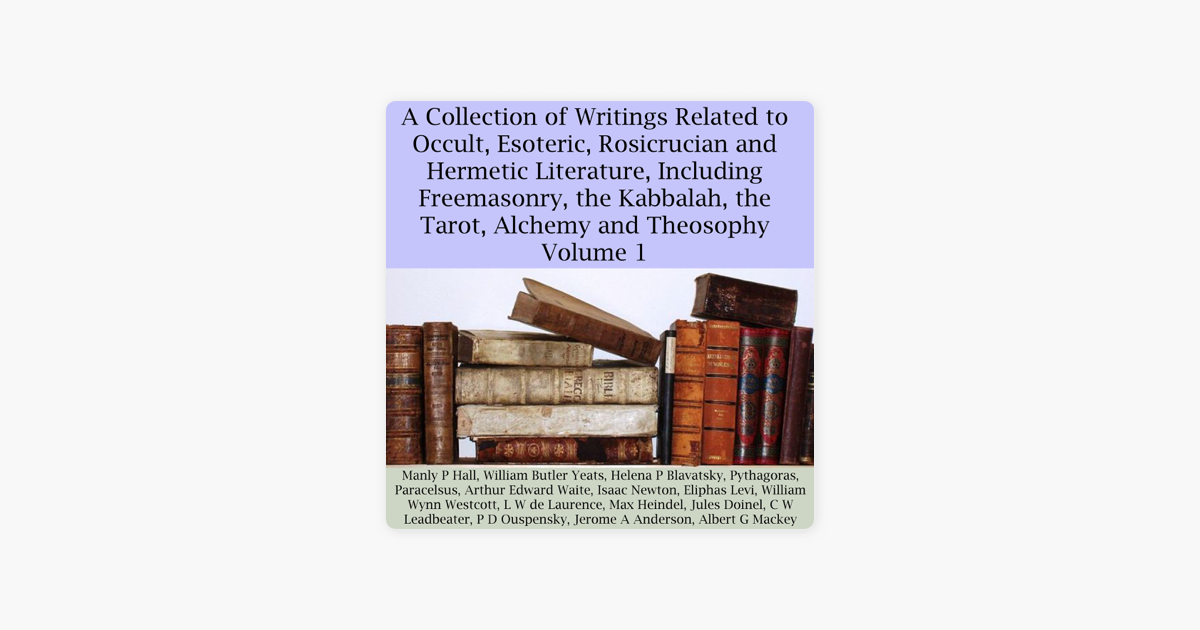A Collection of Writings Related to Occult, Esoteric, Rosicrucian and  Hermetic Literature, Including Freemasonry, the Kabbalah, the Tarot,  Alchemy