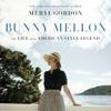 Meryl Gordon - Bunny Mellon: The Life of an American Style Legend (Unabridged) artwork
