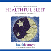 A Guided Meditation for Healthful Sleep - Belleruth Naparstek - Belleruth Naparstek