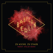 Zu Asche, Zu Staub (Parov Stelar Remix) [Music from the Original TV Series