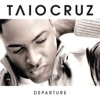 Departure, Taio Cruz