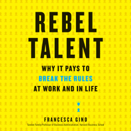 Rebel Talent: Why It Pays to Break the Rules at Work and in Life (Unabridged) audiobook