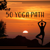 50 Yoga Path: Awareness & Relaxation, Exercises at Daily Life, Union of Body, Mind, Soul & Spirit, Emotional Cleansing