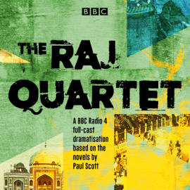 The Raj Quartet: The Jewel in the Crown, The Day of the Scorpion, The Towers of Silence & A Division of the Spoils: A BBC Radio 4 Full-Cast Dramatisation (Original Recording) audiobook