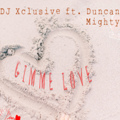 Gimme Love (feat. Duncan Mighty) - DJ Xclusive