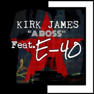 """Kirk James - """"A Boss"""" feat. E-40"""