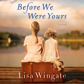 Before We Were Yours: A Novel (Unabridged) - Lisa Wingate MP3 Download