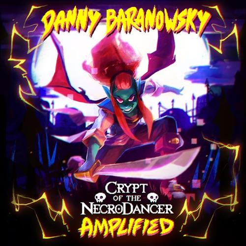 Danny Baranowsky - Crypt of the Necrodancer Amplified (Original Game Soundtrack)
