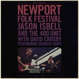 Wooden Ships Live From The Newport Folk Festival Single By Jason Isbell And The 400 Unit David Crosby