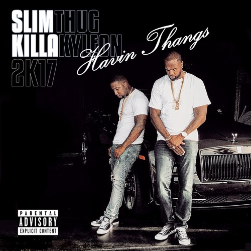 Slim Thug & Killa Kyleon - Havin Thangs 2K17