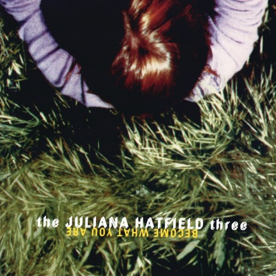 Become What You Are - Juliana Hatfield Three