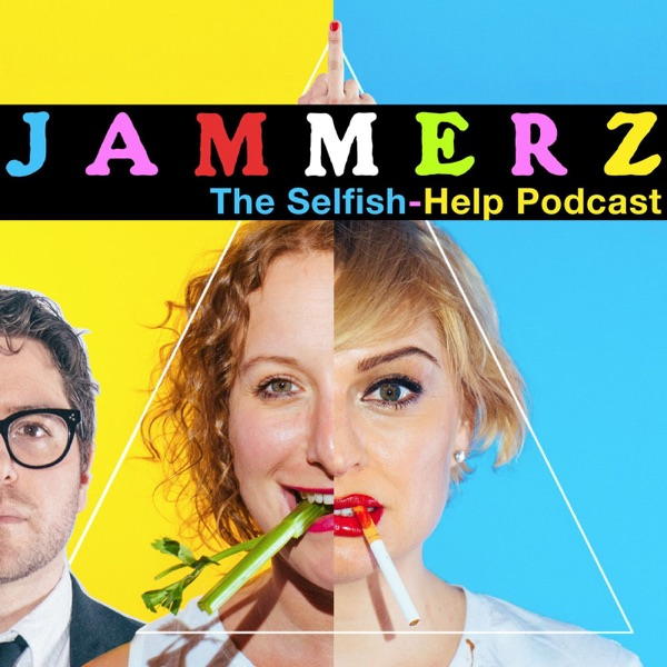 Jammerz: The Selfish-Help Podcast