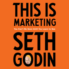 This Is Marketing: You Can't Be Seen Until You Learn to See (Unabridged) audiobook