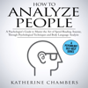 Katherine Chambers - How to Analyze People: A Psychologist's Guide to Master the Art of Speed Reading Anyone, Through Psychological Techniques & Body Language Analysis (Unabridged) artwork