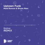 Uptown Funk (Rzolver Unofficial Remix) [Mark Ronson & Bruno Mars] - Single