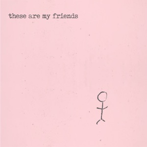 These Are My Friends - Single Mp3 Download