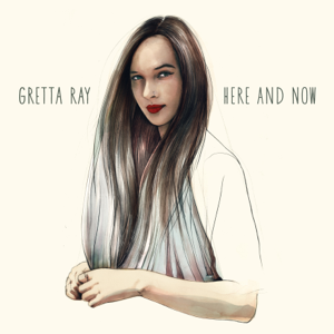 Gretta Ray - Here and Now