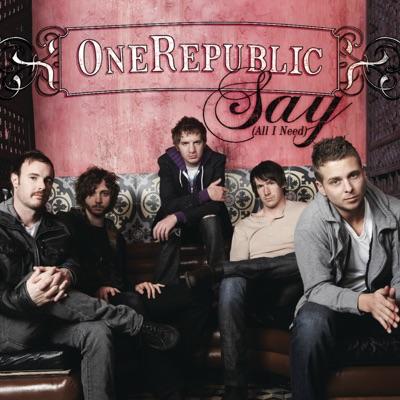 Say (All I Need) - Single - Onerepublic
