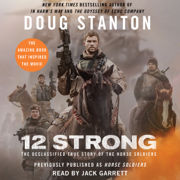 Download 12 Strong: The Declassified True Story of the Horse Soldiers (Unabridged) Audio Book
