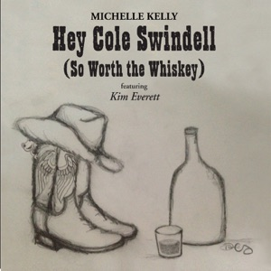 Michelle Kelly - Hey Cole Swindell (So Worth the Whiskey) [feat. Kim Everett]