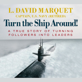 Turn the Ship Around!: A True Story of Turning Followers into Leaders audiobook