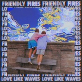 Friendly Fires - Love Like Waves