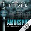 Sebastian Fitzek & Johanna Steiner - Amokspiel: Das ungekürzte Hörspiel artwork