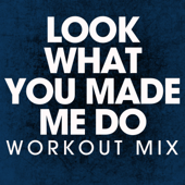 Look What You Made Me Do (Workout Mix)
