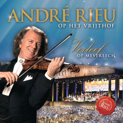 André Rieu op het Vrijthof - Verleef op Mestreech - André Rieu